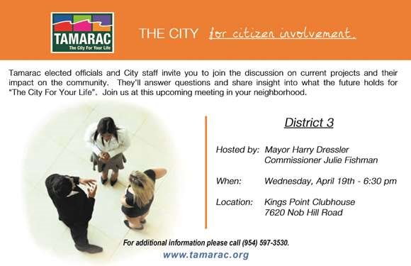 Tamarac elected officials and City staff invite you to join the discussion on current projects and their impact on the community at the District 3 Neighborhood Meeting. Wednesday, April 19th, 6:30 pm at Kings Point Clubhouse, 7620 Nob Hill Road.