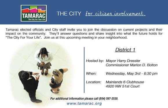 Tamarac elected officials and City staff invite you to join the discussion on current projects at the District 1 Neighborhood Meeting at 6:30 pm on Wednesday, May 3rd at the Mainlands 6 Clubhouse located at 4920 NW 51st Ct.
