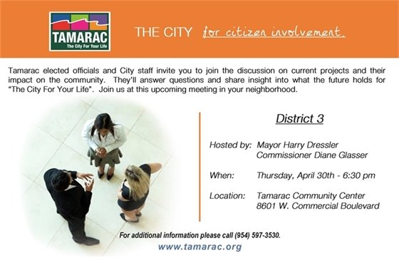 """Tamarac elected officials and City staff invite you to join the discussion on current projects and their impact on the community. They'll answer questions and share insight into what the future holds for """"The City For Your Life"""". Thursday, April 30th – 6:30 p.m. Tamarac Community Center, 8601 W. Commercial Blvd. For more information, please call (954) 597-3530."""