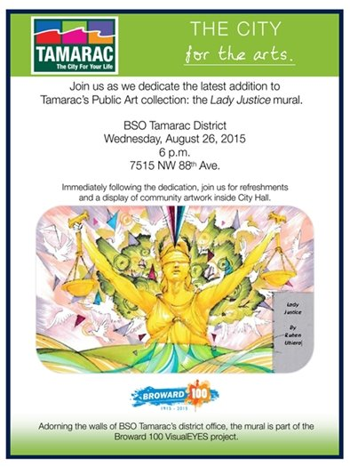 Join us as we dedicate the latest addition to Tamarac's Public Art collection: the Lady Justice mural. 6 p.m. Wednesday, August 26, 2015. BSO Tamarac District, 7515 NW 88th Ave.