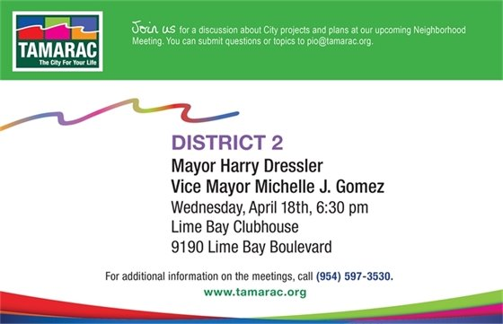 Join us for a discussion about City projects and plans at our upcoming Neighborhood Meeting in District 2. It will be held at 6:30 pm on Wednesday, April 18th at Lime Bay Clubhouse, 9190 Lime Bay Blvd. For additional information, call (954) 597-3530.