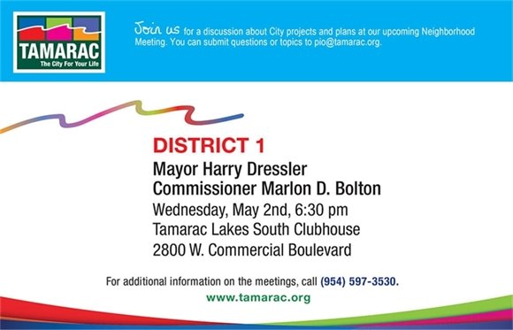 Join us for a discussion about City projects and plans at our upcoming Neighborhood Meeting in District 1. It will be held at 6:30 pm on Wednesday, May 2 at Tamarac Lakes South Clubhouse, 2800 W. Commercial Blvd. For additional information, call (954) 597-3530.