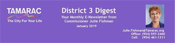 District 3 Digest. Your monthly e-newsletter from Commissioner Julie Fishman. January 2019. Julie.Fishman@Tamarac.org. Office: (954) 597-3460. Cell: (954) 461-1311.