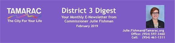 District 3 Digest. Your Monthly E-Newsletter from Commissioner Julie Fishman. February 2019. Julie.Fishman@Tamarac.org. Office: (954) 597-3460. Cell: (954) 461-1311.