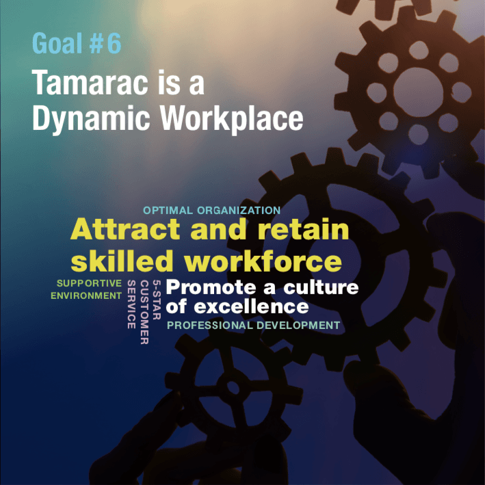 Strategic Goal 6 Tamarac is a Dynamic Workplace