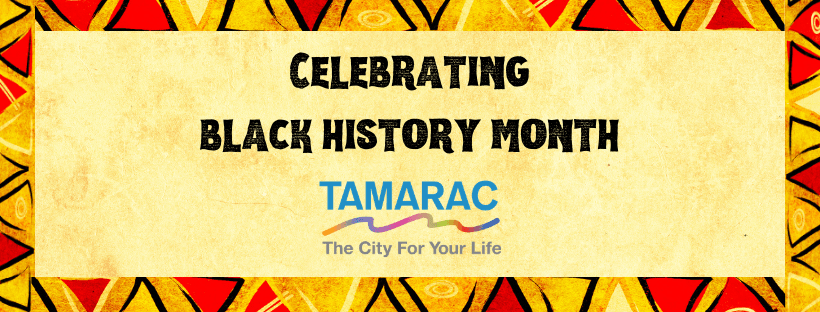 Celebrating Black History. Tamarac The City For Your Life